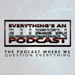 Show cover of Everything's An Illusion Podcast