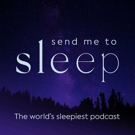 Show cover of Send Me To Sleep Podcast - World's Sleepiest Stories, Meditation & Hypnosis