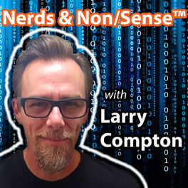 Show cover of Nerds & Non/Sense™ with Larry Compton