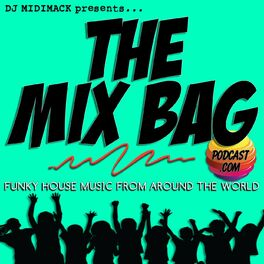 Show cover of The Mix Bag Podcast | Funky House Music from Around the World