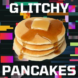 Show cover of Glitchy Pancakes