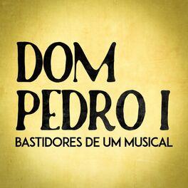 Show cover of Dom Pedro I - Bastidores de um Musical