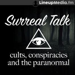 Show cover of Surreal Talk - Cults, Conspiracies & the Paranormal