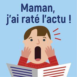 Show cover of Maman, j'ai raté l'actu !