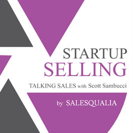 Show cover of Startup Selling: Talking Sales with Scott Sambucci