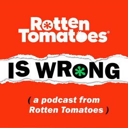 Show cover of Rotten Tomatoes is Wrong (A Podcast from Rotten Tomatoes)