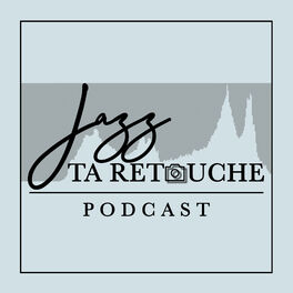 Show cover of Jazz ta retouche Podcast