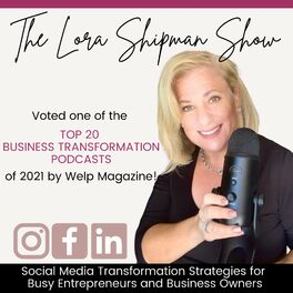 Show cover of The Lora Shipman Show - Social Media Transformation Strategies for  Busy Entrepreneurs and Business Owners