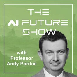 Show cover of The AI Future Show with Professor Andy Pardoe