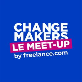 Show cover of Le Meet-up des Change Makers by freelance.com