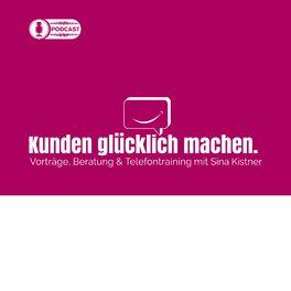 Show cover of Kunden glücklich machen - Der Podcast von Sina Kistner