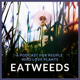 Show cover of Eatweeds Podcast: For People Who Love Plants