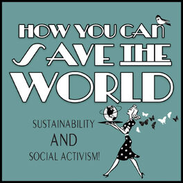 Show cover of How You Can Save The World: Sustainable Living and Social Activism