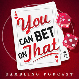 Show cover of Gambling Podcast: You Can Bet on That