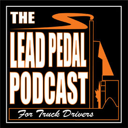 Show cover of The Lead Pedal Podcast for Truck Drivers