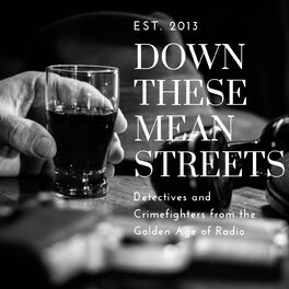 Show cover of Down These Mean Streets (Old Time Radio Detectives)