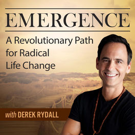 Show cover of Emergence: A Revolutionary Path For Radical Life Change - with Derek Rydall
