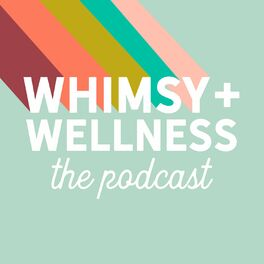 Show cover of The Whimsy + Wellness Podcast