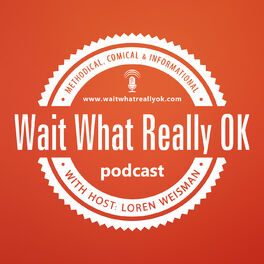 Show cover of Wait What Really OK with Loren Weisman