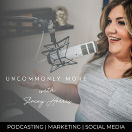 Show cover of Uncommonly More with Stacey Harris