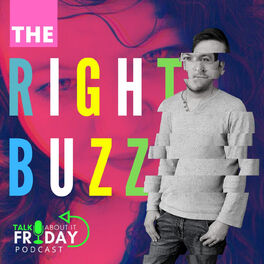 Show cover of The Right Buzz, A Talk About It Friday Podcast.