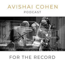 Show cover of For the Record: Avishai Cohen's Podcast
