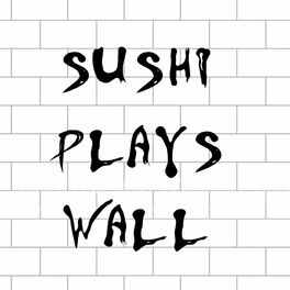 Show cover of Sushi Plays Wall