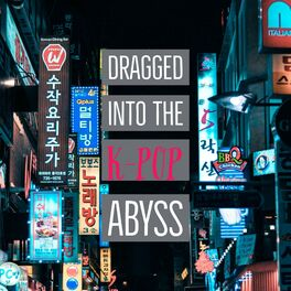 Show cover of Dragged Into the K-Pop Abyss