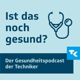 Show cover of Ist das noch gesund? – Der Gesundheitspodcast der Techniker