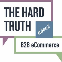 Show cover of The Hard Truth About B2B eCommerce