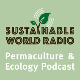 Show cover of Sustainable World Radio- Ecology and Permaculture Podcast