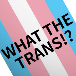 Show cover of What The Trans!?
