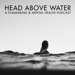 Show cover of Head Above Water - A Filmmaking & Mental Health Podcast