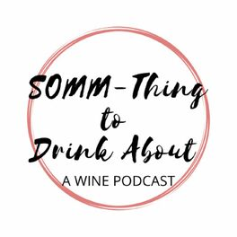 Show cover of A Wine Podcast - SOMM-Thing To Drink About