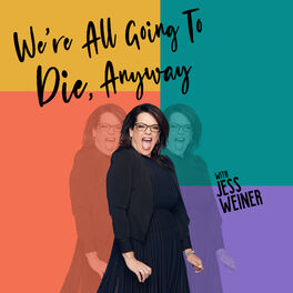 Show cover of We're All Going To Die, Anyway