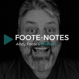 Show cover of FOOTE-NOTES Andy Foote's Podcast
