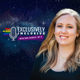 Show cover of Exclusively Inclusive with Erin Everett, NP-C