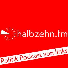 Show cover of halbzehn.fm - Politik Podcast von links!