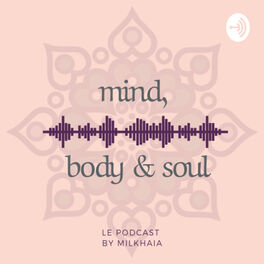 Show cover of Mind, Body & Soul | 🎙le podcast by Milkhaia
