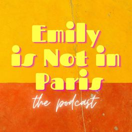 Show cover of Emily Is Not In Paris: The Podcast