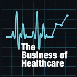 Show cover of The Business of Healthcare Podcast