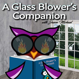 Show cover of A Glass Blower's Companion with Jason Michael -Helping Today's Glass Artist Think Like an Artistic Entrepreneur