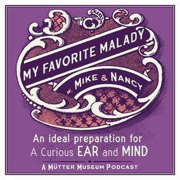 Show cover of My Favorite Malady: A Mütter Museum Podcast