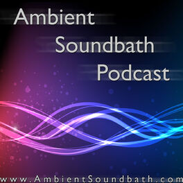Show cover of Ambient Soundbath Podcast
