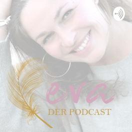 Show cover of eva - der Podcast