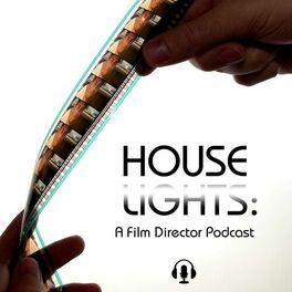 Show cover of Houselights: A Film Director Podcast