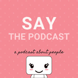 Show cover of Say the podcast