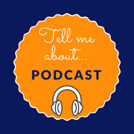 Show cover of Tell Me About Podcast