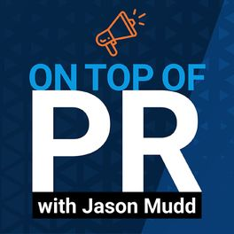 Show cover of On Top of PR with Jason Mudd