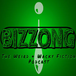 Show cover of Bizzong! The Weird and Wacky Fiction Podcast